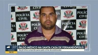 Falso médico atuava na Santa Casa de Fernandópolis - Ele já tinha cumprido pena pelo crime de estelionato.