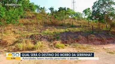 Autoridades debatem futuro do Morro da Serrinha, em Goiânia - Governo de Goiás deve, em cerca de 90 dias, decidir se irá ou não ceder o espaço para a prefeitura da capital.