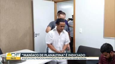 """""""Maníaco de Planaltina"""" é indiciado pela Polícia Civil - Caso da morte de Genir Pereira foi concluído pela polícia. Marinésio é investigado em outros dez casos de abuso sexual."""
