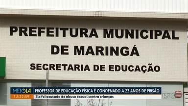 Professor de educação física é condenado a 22 anos por abuso infantil - Ele foi acusado de abuso sexual contra crianças de uma rede municipal de ensino de Maringá