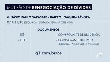 Mutirão de renegociação vai ser realizado a partir da próxima segunda-feira - Confira mais notícias em g1.globo.com/ce