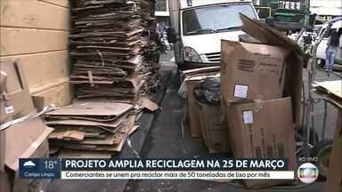 Comerciantes da 25 de Março se unem para reciclar mais de 50 toneladas de lixo por mês - Cerca de 60 toneladas de resíduos que, antes, eram descartadas de qualquer jeito a cada mês, agora estão ganhando a destinação correta.