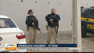 Secretário Executivo de Turismo da Paraíba e diretor de hospital são presos - É a quinta fase da Operação Calvário.