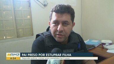 Em Presidente Figueredo, homem é preso por estuprar a filha - Segundo a polícia, crimes eram cometidos há 5 anos.