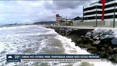 Obras de infra-estrutura no litoral ainda não estão prontas para a temporada - O acesso à areia é precário.
