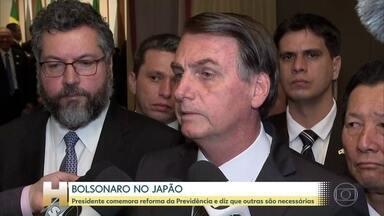 No Japão, Bolsonaro comemora reforma da Previdência e diz que outras são necessárias - O presidente está em giro pela Ásia e embarca para Pequim hoje à noite.