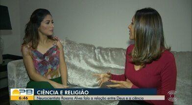 Ciência e Religião; neurocientista fala sobre a relação entre Deus e a Ciência - Rosana Alves fará uma palestra neste fim de semana no Espaço Gospel.