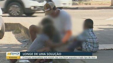 Crianças venezuelanas são encontradas em situação de risco nas ruas de Roraima - Crianças vivem nas ruas com os pais.