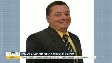 Ex-vereador de Campos é preso - Thiago Virgílio estava foragido, após ser condenado por compra de votos