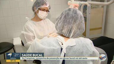 Campinas tem semana com campanha de prevenção ao câncer de boca - Os exames estão sendo feitos de graça e sem agendamento em vários postos de atendimento odontológico na cidade, até sexta-feira (8).