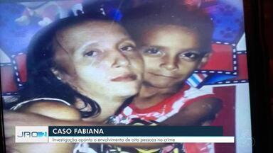 Caso Fabiana - Investigação aponta o envolvimento de oito pessoas no crime.