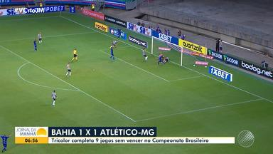 Bahia empata com o Atlético-MG e tricolor completa nove jogos sem vencer no campeonato - Resultado de 1 a 1 deixa o clube na 10ª colocação da tabela.