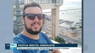 Jornalista é indiciado por tentativa de estupro e assédio - Jornalista é indiciado por tentativa de estupro e assédio.