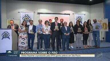 Globo Repórter coproduzido pela EPTV ganha prêmio em São Paulo - Programa contou a história do pão e foi premiado pelo Sindicato dos Industriais de Panificação e Confeitaria de São Paulo.