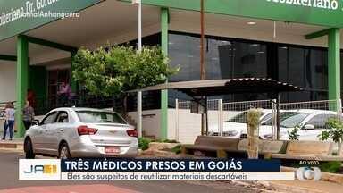 Médicos são presos suspeitos de reutilizar materiais descartáveis, em Rio Verde - Segundo a polícia, eles utilizavam os materiais em procedimento cirúrgicos.