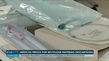Médicos do Paraná são presos suspeitos de reutilizar materiais cirúrgicos - O material comprado pelos médicos era recolhido e esterilizado de forma ilegal numa empresa de Maringá.