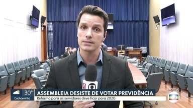 Reforma da previdência para os servidores deve ficar para 2020 - Os deputados estaduais desistiram de votar a reforma da previdência dos servidores públicos. Entre outras coisas, o desconto em folha subiria de 11% para 14%.