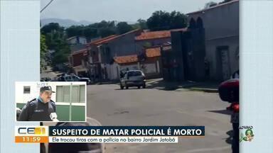 Suspeito de matar policial é morto em troca de tiros - Saiba mais no g1.com.br/ce