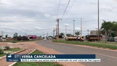 Verba que seria destinada à construção do anel viário de Três Lagoas é cancelada - Valor seria de R$28,2 milhões.