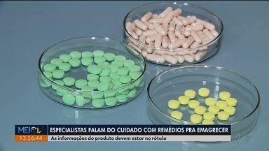 Especialistas falam dos perigos de remédios pra emagrecer, sem orientação médica - Ontem(17) polícia prendeu suspeitos de vender os produtos ditos como naturais mas com substâncias controladas