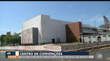 Teresina deixa de receber eventos no Centro de Convenções por conta de obra - Teresina deixa de receber eventos no Centro de Convenções por conta de obra