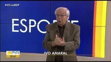 Ivo Amaral comenta os destaques do esporte paraense nesta sexta-feira (31) - Ivo Amaral comenta os destaques do esporte paraense nesta sexta-feira (31)