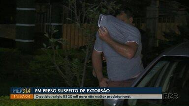 Policial militar é preso suspeito de extorquir R$ 20 mil de produtor rural em Toledo - Cobrança aconteceu no dia 17 de janeiro e, dias depois, produtor rural procurou a polícia para denunciar caso.
