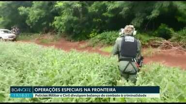 Operações especiais na fronteira - Polícias Militar e Civil divulgam balanço do combate à criminalidade.