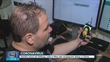 Mãe e filha que vivem em SC estão isoladas na China por causa do coronavírus - Marido tenta ajuda do governo brasileiro para trazer as duas de volta ao país