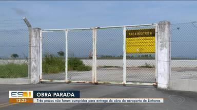 Obras do aeroporto de Linhares, ES, estão paradas - Três prazos não foram cumpridos.