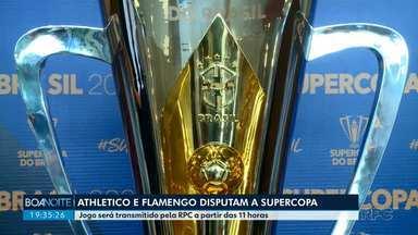 Athletico e Flamengo disputam a Supercopa neste domingo - O jogo é às 11 horas, em Brasília.