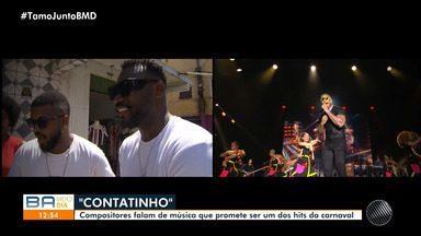 Compositores da música Contatinho falam sobre aposta para o carnaval - Canção que é executada na voz de Léo Santana promete ser hit na folia momesca.