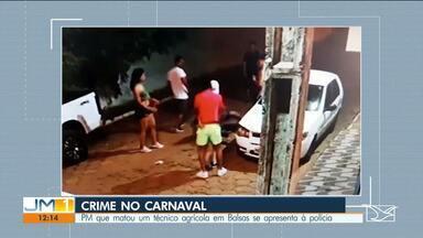 PM suspeito de matar técnico agrícola durante discussão se apresenta à polícia em Balsas - Crime foi na madrugada da quarta-feira de Cinzas (26).
