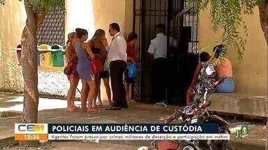 Justiça faz audiência de custódia com policiais militares presos por motim - Saiba mais em g1.com.br/ce