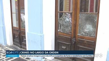 Polícia trabalha para identificar suspeitos de furto e vandalismo no Largo da Ordem - Durante o Carnaval, prédios foram depredados e lojas foram arrombadas.