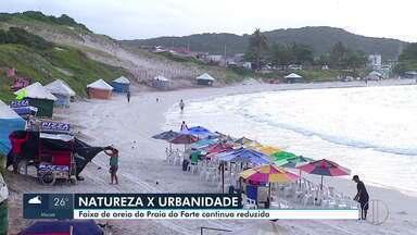Mudanças climáticas afetam a faixa de areia da Praia do Forte, em Cabo Frio, RJ - Segundo a Prefeitura, não há muito o que fazer, a não ser monitorar.