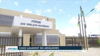 Caso Lauanny: réus são ouvidos em audiência de instrução em Ariquemes - Pai e madrasta são acusados de agredirem menina de dois anos até a morte