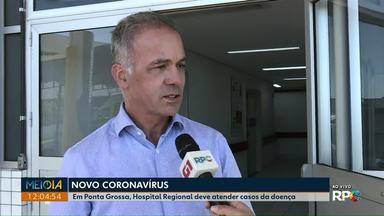 Hospital Regional de Ponta Grossa deve atender possíveis casos do novo coronavírus - Outros seis hospitais no Paraná foram selecionados para atender pacientes.
