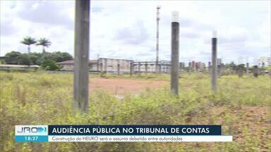 Construção do HEURO é tema de audiência pública em Rondônia que ocorre na segunda, 2 - Novo hospital que chegou a ser iniciado vai mudar de lugar, mas o local ainda não está definido.