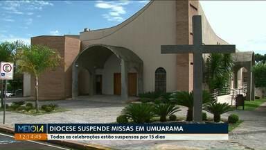 Diocese de Umuarama cancela celebrações dos próximos 15 dias - Universidades também cancelaram as aulas.