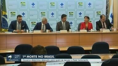 Governo federal determina detenção para quem se recusar a fazer isolamento - Ministério da Saúde confirmou a primeira morte por coronavírus no Brasil nesta terça-feira (17).