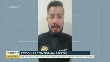 Em Rondônia, rodovias continuam abertas - PRF informou que não haverá fechamento por conta do decreto de calamidade pública.