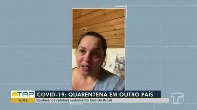 Santarena que mora no exterior relata experiência de ter contraído a COVID-19 - Confira também como tem sido o contato diário com familiares fora do país.