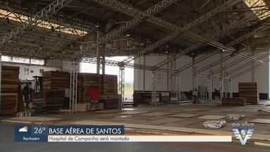 Hospital de Campanha será montado em base aérea de Santos - Local vai funcionar como ponto de atendimento para pacientes com sintomas do novo coronavírus.