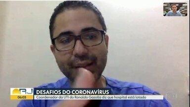 Médico intensivista fala sobre situação de UTIs - Coordenador da UTI do Ronaldo Gazolla diz que o hospital está lotado