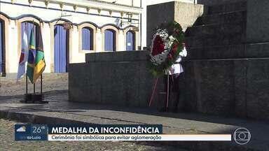 Ato simbólico marca a Medalha da Inconfidência - Pela primeira vez, em 68 anos, a cerimônia teve que ser cancelada em função da pandemia de coronavírus.
