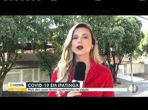Covid-19: Saiba como está a situação em Ipatinga, no Vale do Aço - Mais dois casos foram confirmados na cidade.