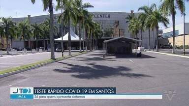 Santos fará testes rápidos em moradores que apresentem sintomas - Com sistema drive-thru, moradores da cidade que apresentarem sintomas poderão fazer exame.