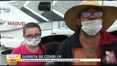 Caminhoneiro de São Paulo com suspeita de coronavírus busca ajuda em Feira de Santana - Ele afirma que não conseguiu atendimento médico, apesar de estar com sintomas da doença.