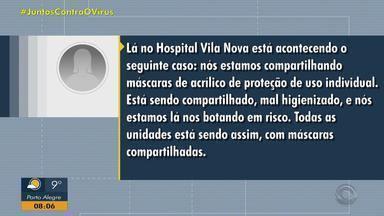 Funcionária do Hospital Vila Nova diz que máscaras de acrílico são compartilhadas no local - Equipamentos de proteção estariam sendo mal higienizados.